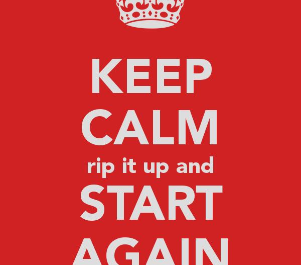 Keep calm and start again