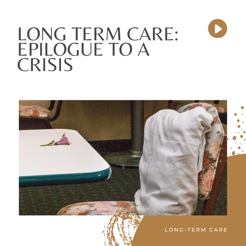 covid 19 long term care podcast epilogue to a crisis
